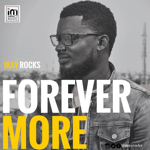 Music: Forever More ~ IKAY Rocks [@ikayrocks]