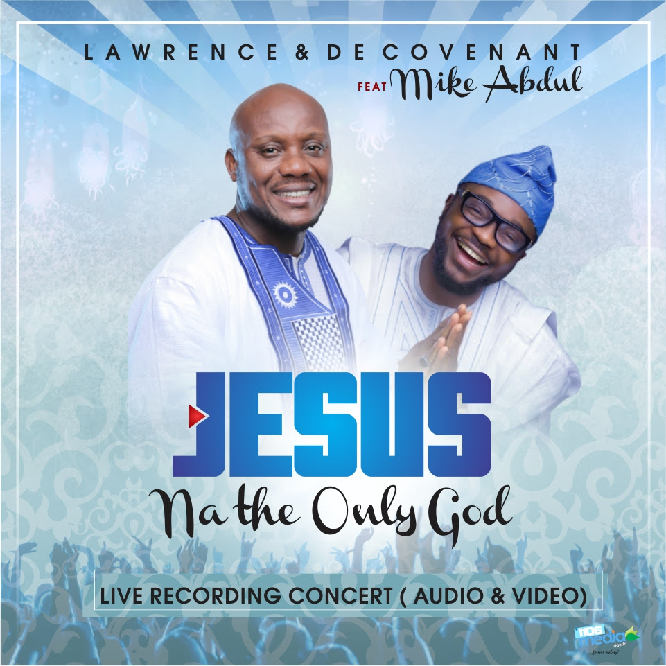 Audio + Video: Jesus Na The Only God Ft. Mike Abdul ~ Lawrence & Decovenant [@Decovenant]