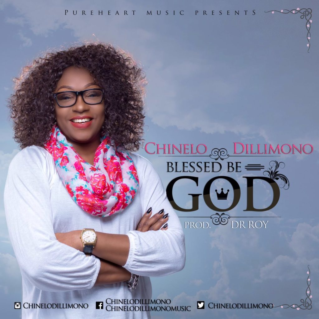 CHINELO DILLIMONO - BLESSED BE GOD