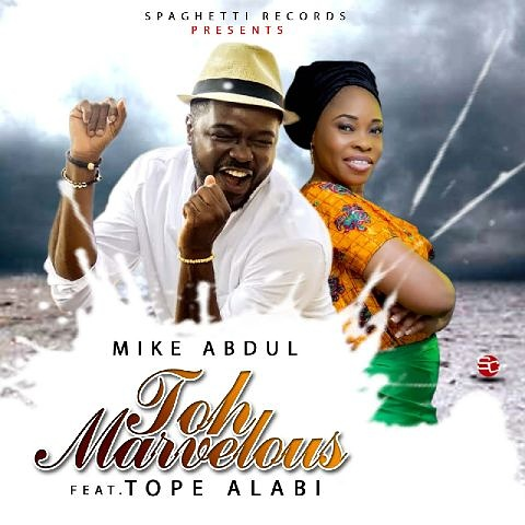 Music: Toh Marvellous Ft. Tope Alabi ~ Mike Abdul [@MikeAbdulNG]