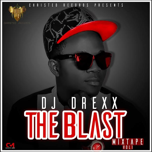 Music: The Blast Mixtape By DJ Drexx [@Djay_drexx  @christedrecords @mryounggod]