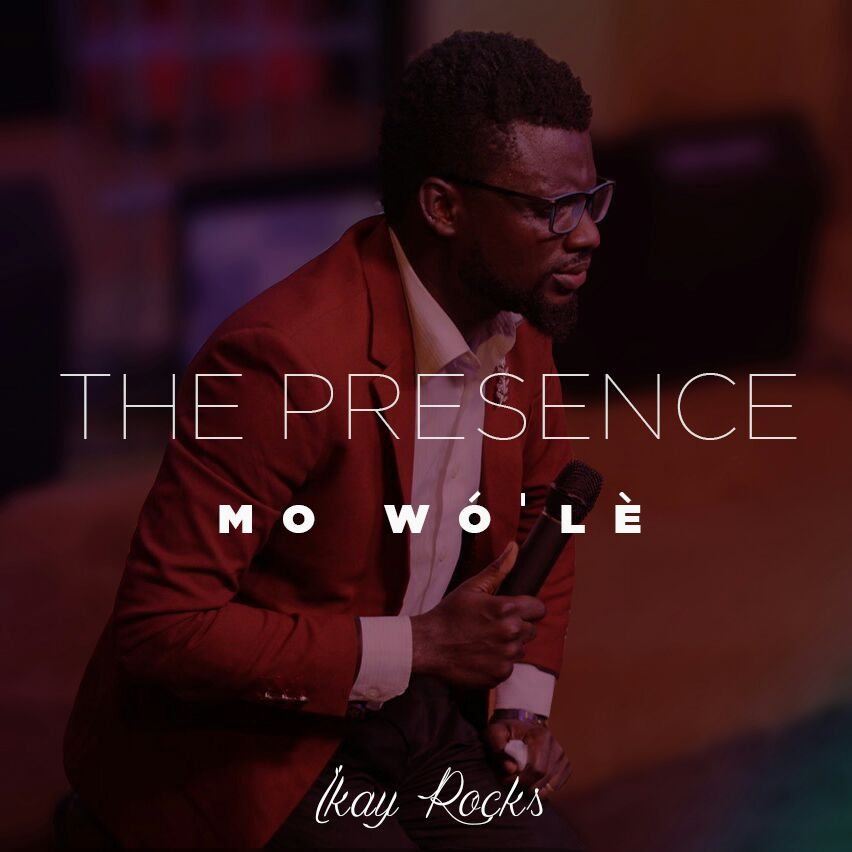 Music: The Presence (Mo W'ole) ~ IKAY Rocks [@Ikayrocks]