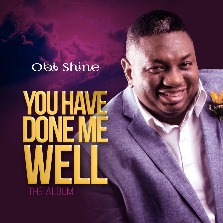 Music: Obi Shine Releases Brand New Album 'You Have Done Me Well' | Download Lead Single For Free [@ShineObi @TheRealShineObi]