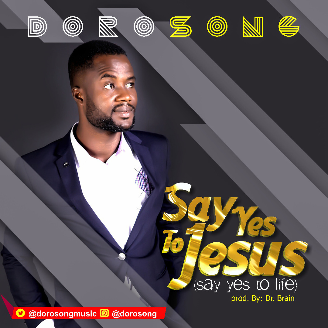 Music: Say Yes To Jesus ~ Dorosong [@dorosongmusic]