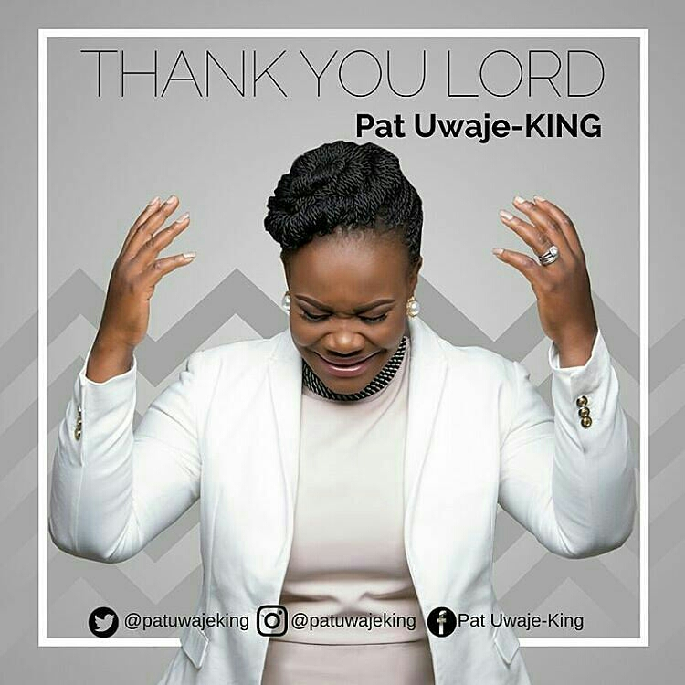 Video: Thank You Lord ~ Pat Uwaje King [@patuwajeking]