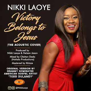 Music: Nikki Laoye Releases 'Victory Belongs To Jesus' (Acoustic Cover) In Celebration Of Her 11 Years In The Music Industry [@NikkiLaoye]