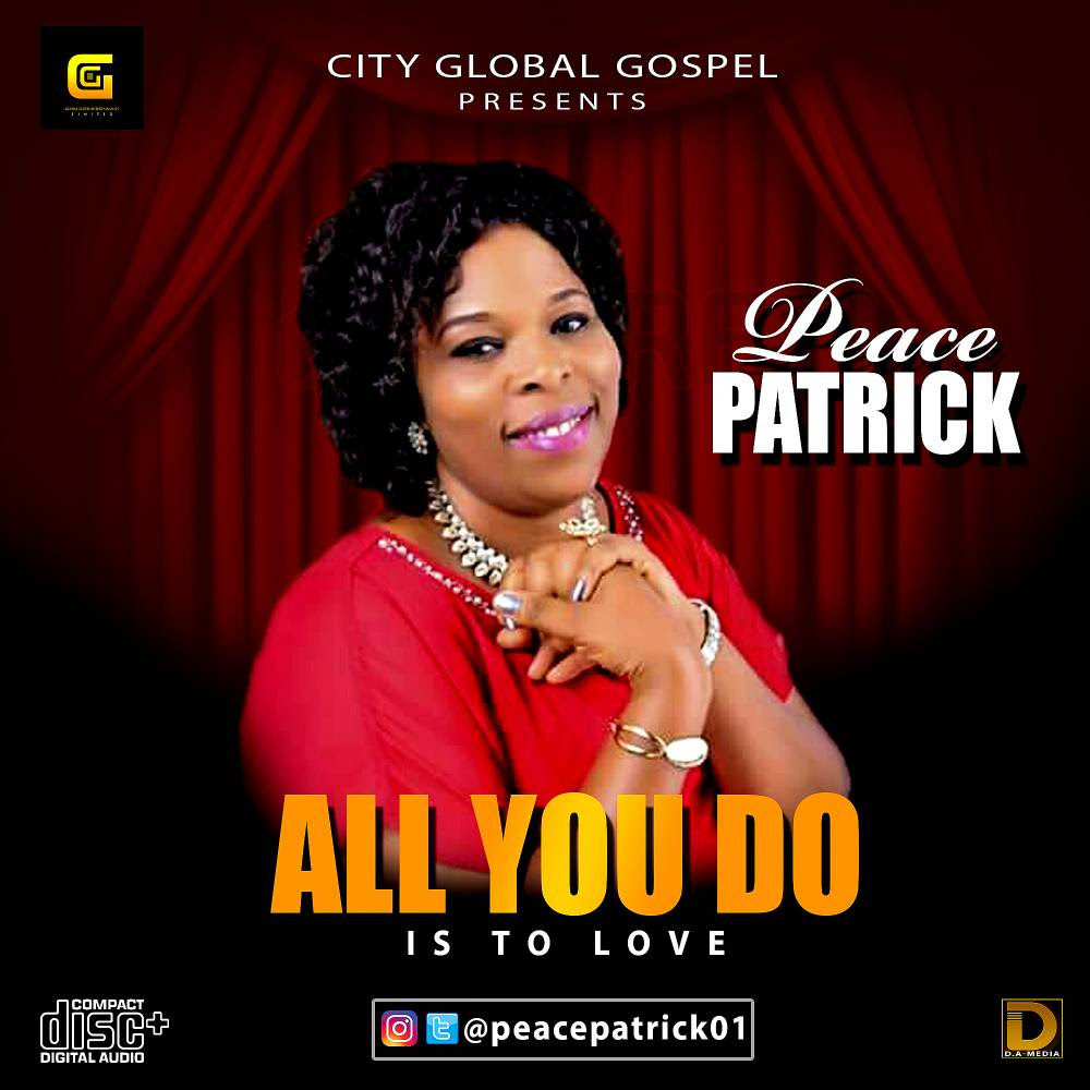 Music: All You Do Is To Love ~ Peace Patrick [@PeacePatrick01 @GospelHitsNaija]