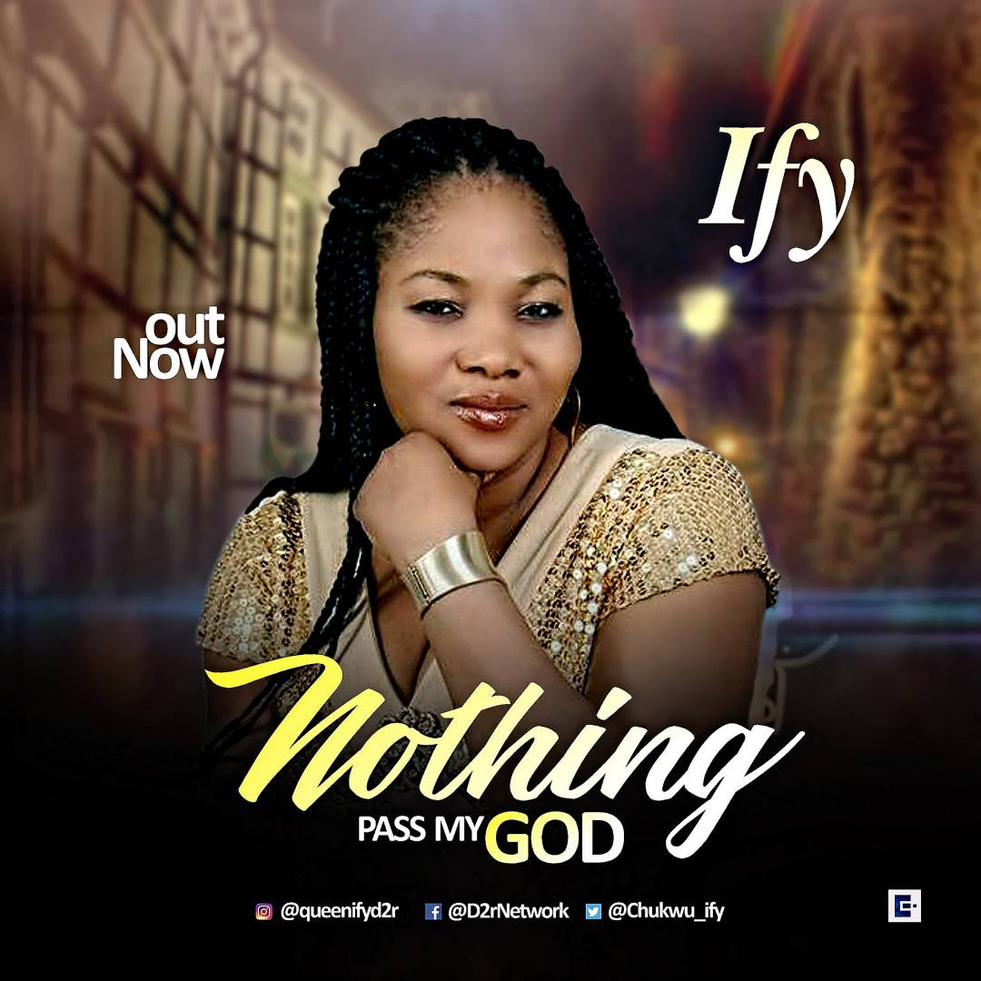Music: Nothing Pass My God ~ Ify [@Chukwu_Ify]