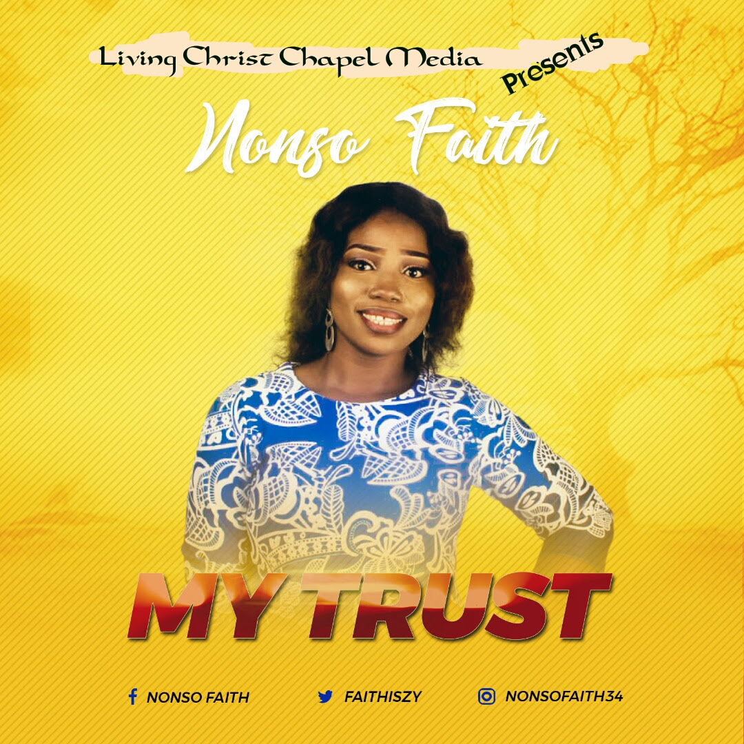 Music: My Trust ~ Nonso Faith [@Faithiszy1 @GospelHitsNaija ]