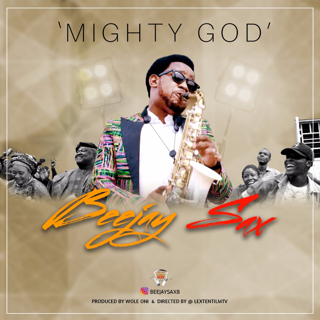Music: Mighty God ~ Beejay Sax [@beejaysaxbolaji]