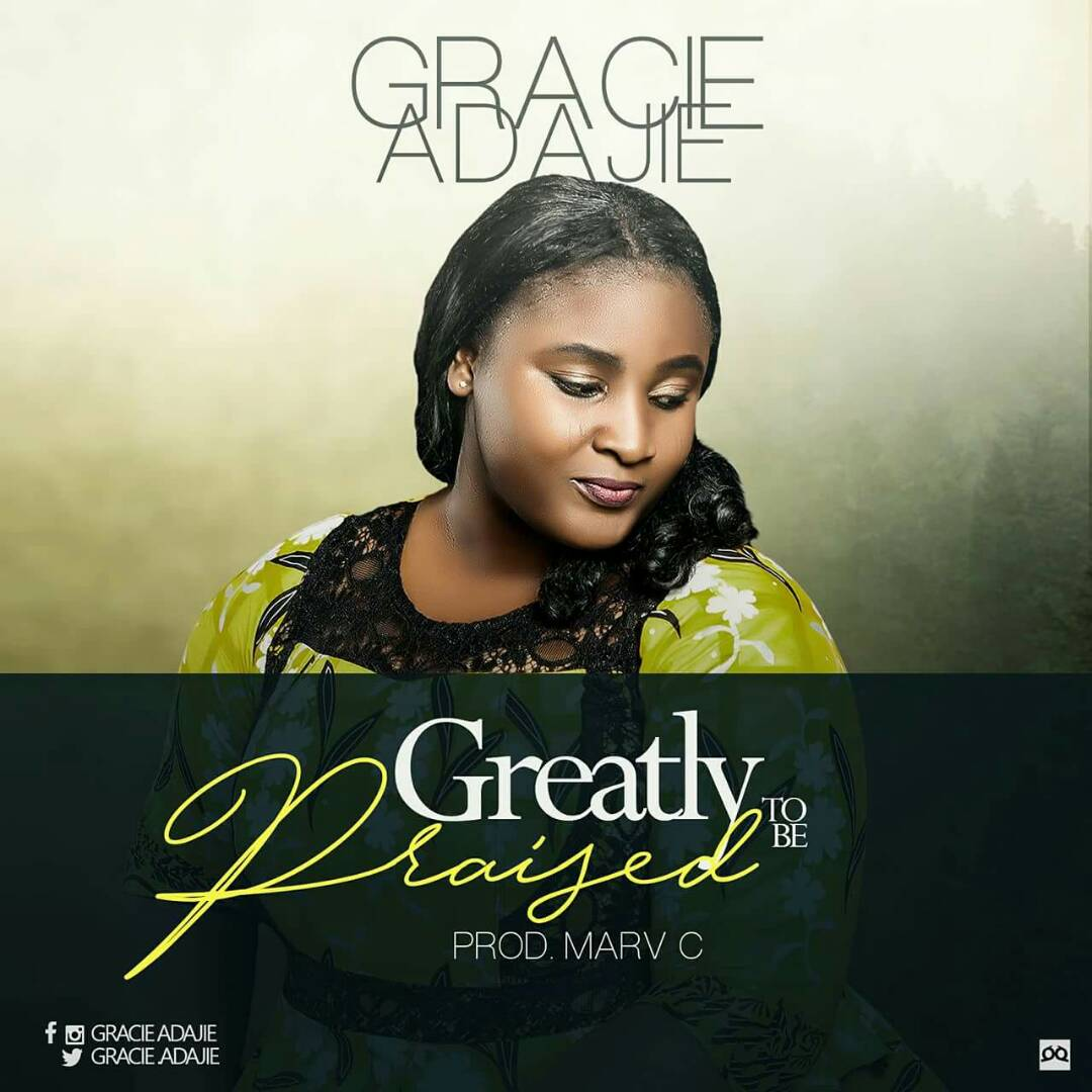 Greatly to be Praised ~ Gracie Adajie