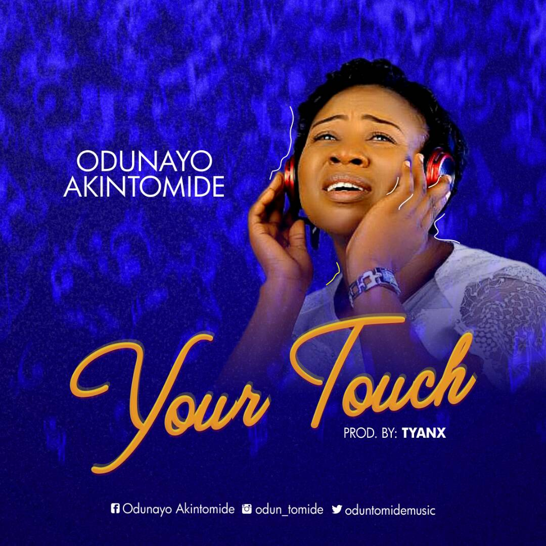 Music: Your Touch ~ Odunayo Akintomide [@Oduntomidemusic]