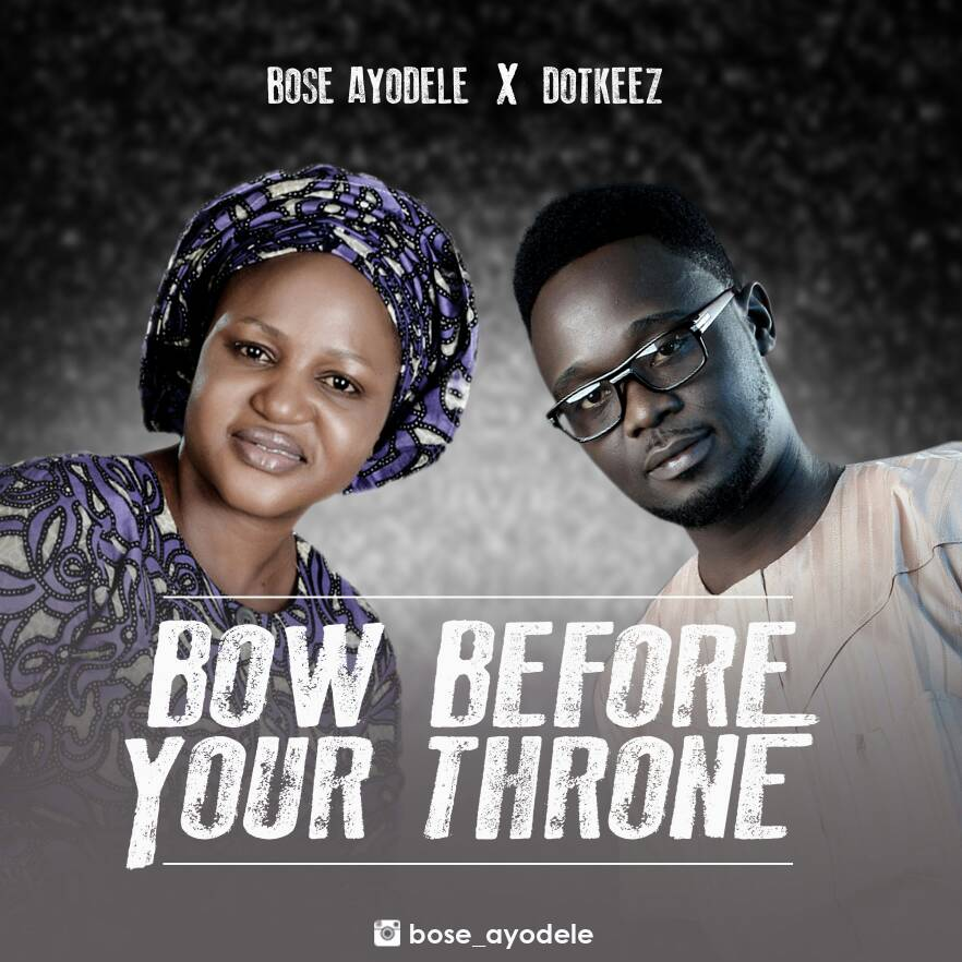 Music: Bow Before Your Throne ~ Bose Ayodele Ft. Dotkeez [@bose_ayodele1 @dotkeez]