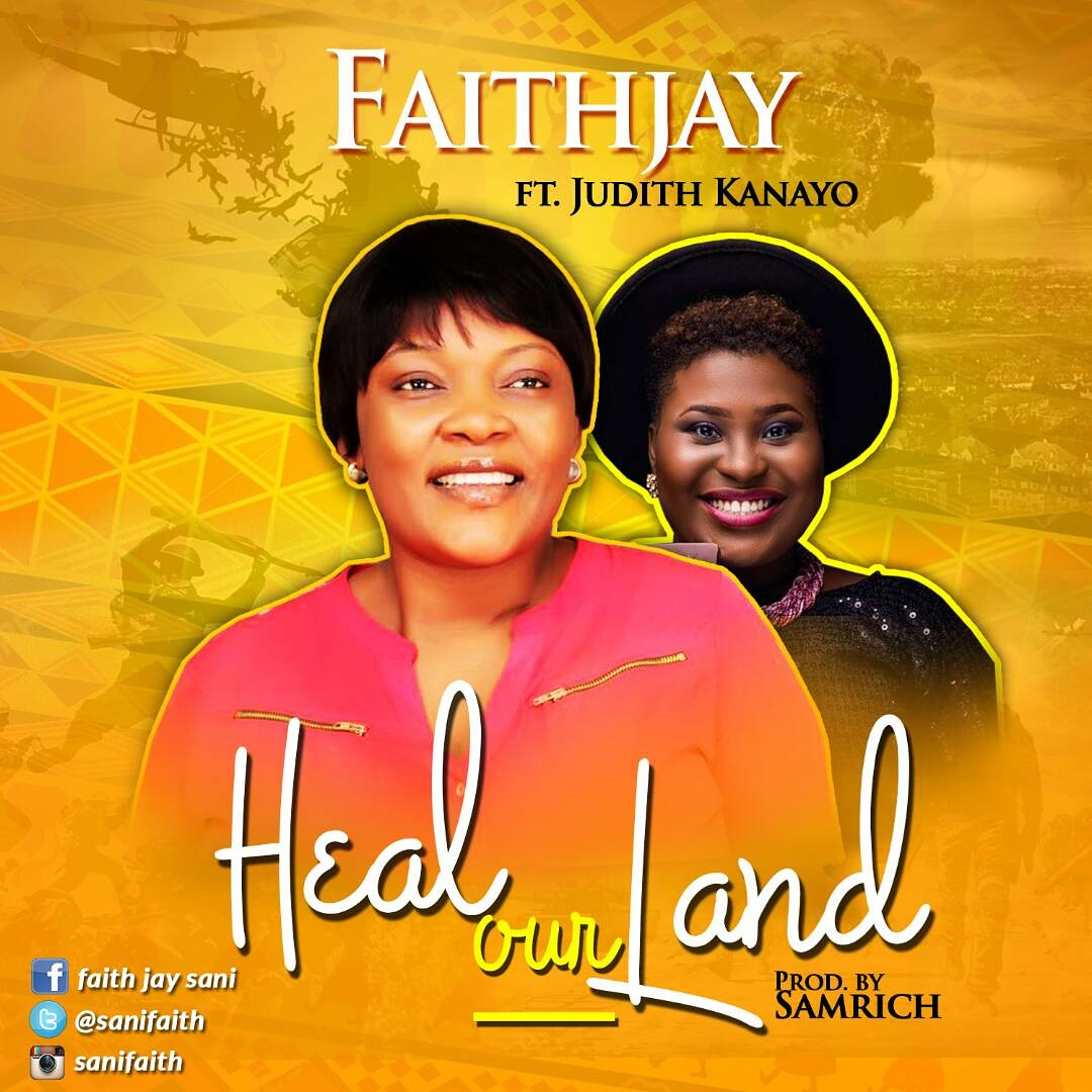 Music: Heal Our Land (Audio & Lyric Video) ~ Faith Jay Ft. Judith Kay [@SanniFaith]