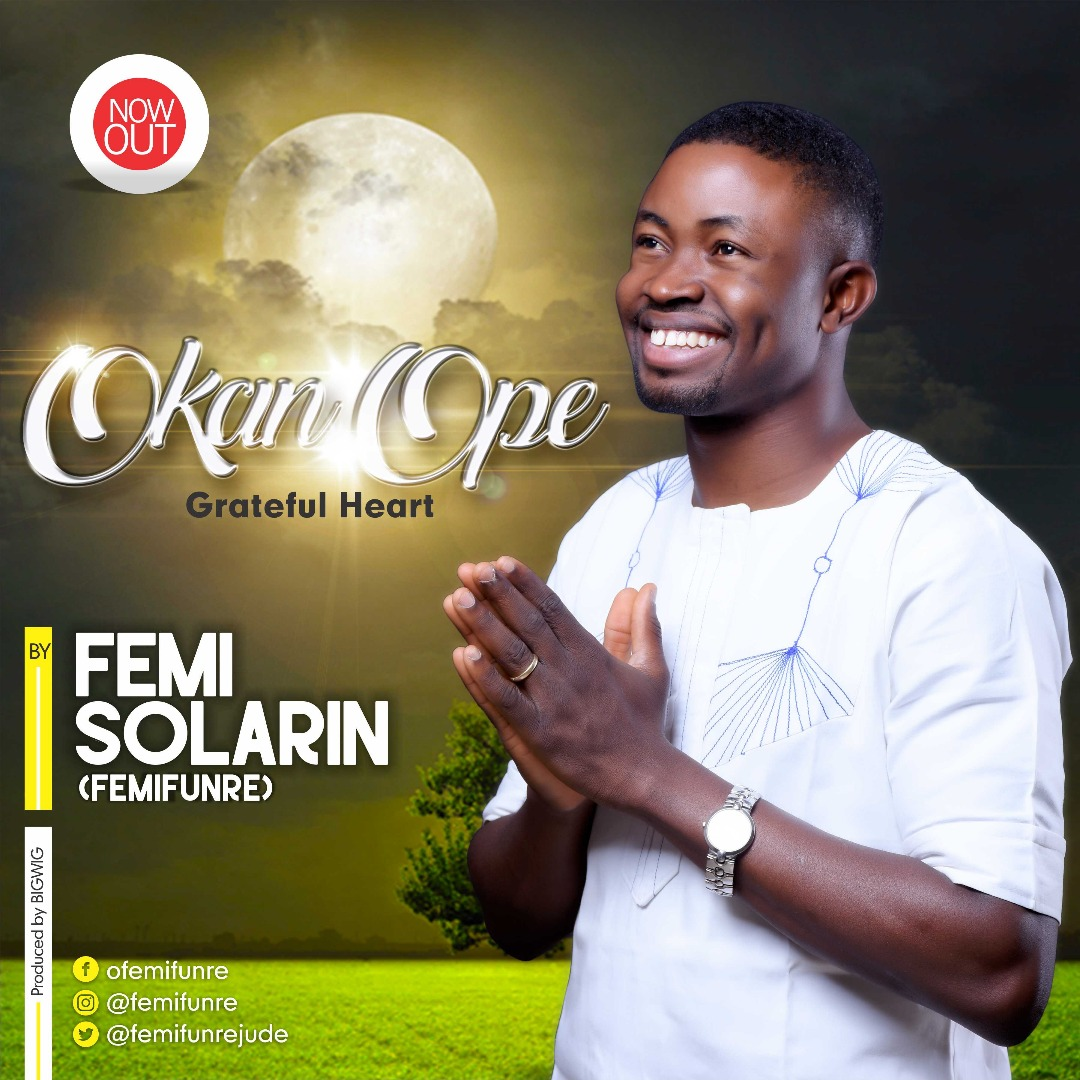 Music: Okan Ope (Grateful Heart) ~ Femifunre [@Femifunrejude @Benmagradio]