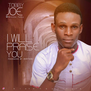 Music: I Will Praise You ~ Tobby Joe [@tobbyjoe1]