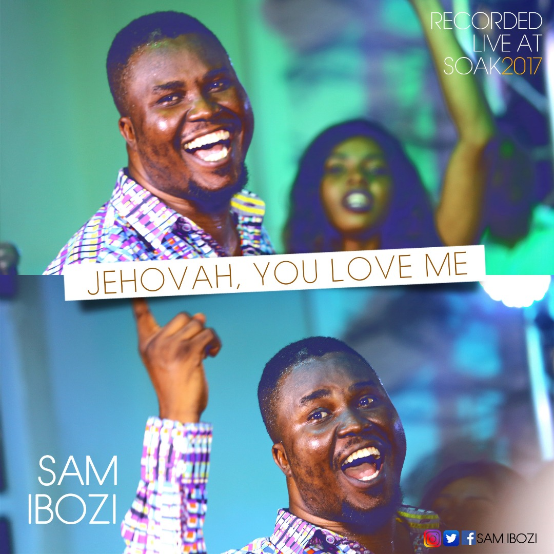 Video: Jehovah, You Love Me ~ Sam Ibozi [@samibozi]
