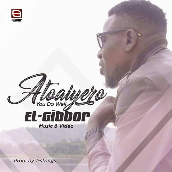 Music: Atoaiyero (You Do Well) ~ Elgibbor [@ElgibborNiyi]