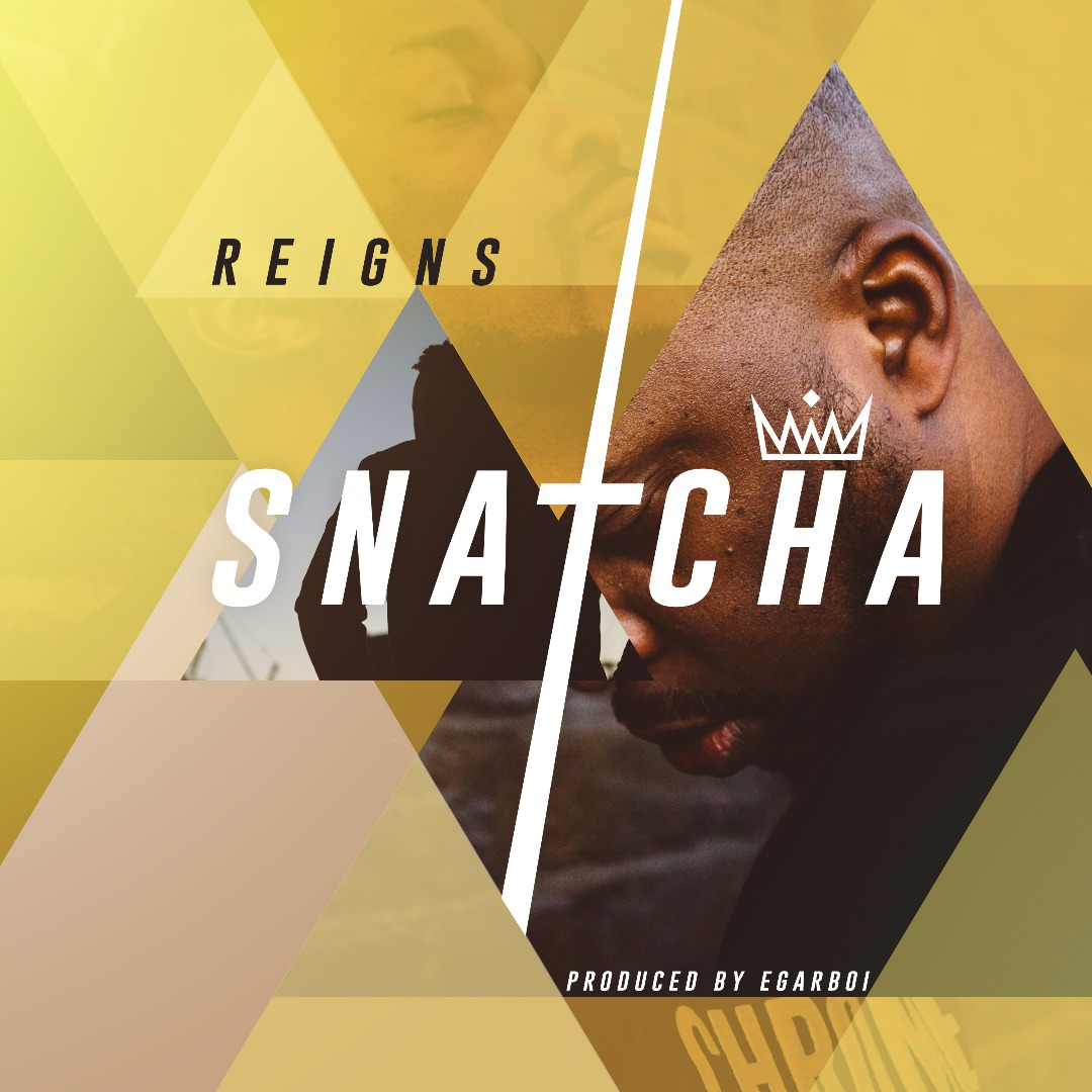Video: Reigns ~ Snatcha [@snatcha]