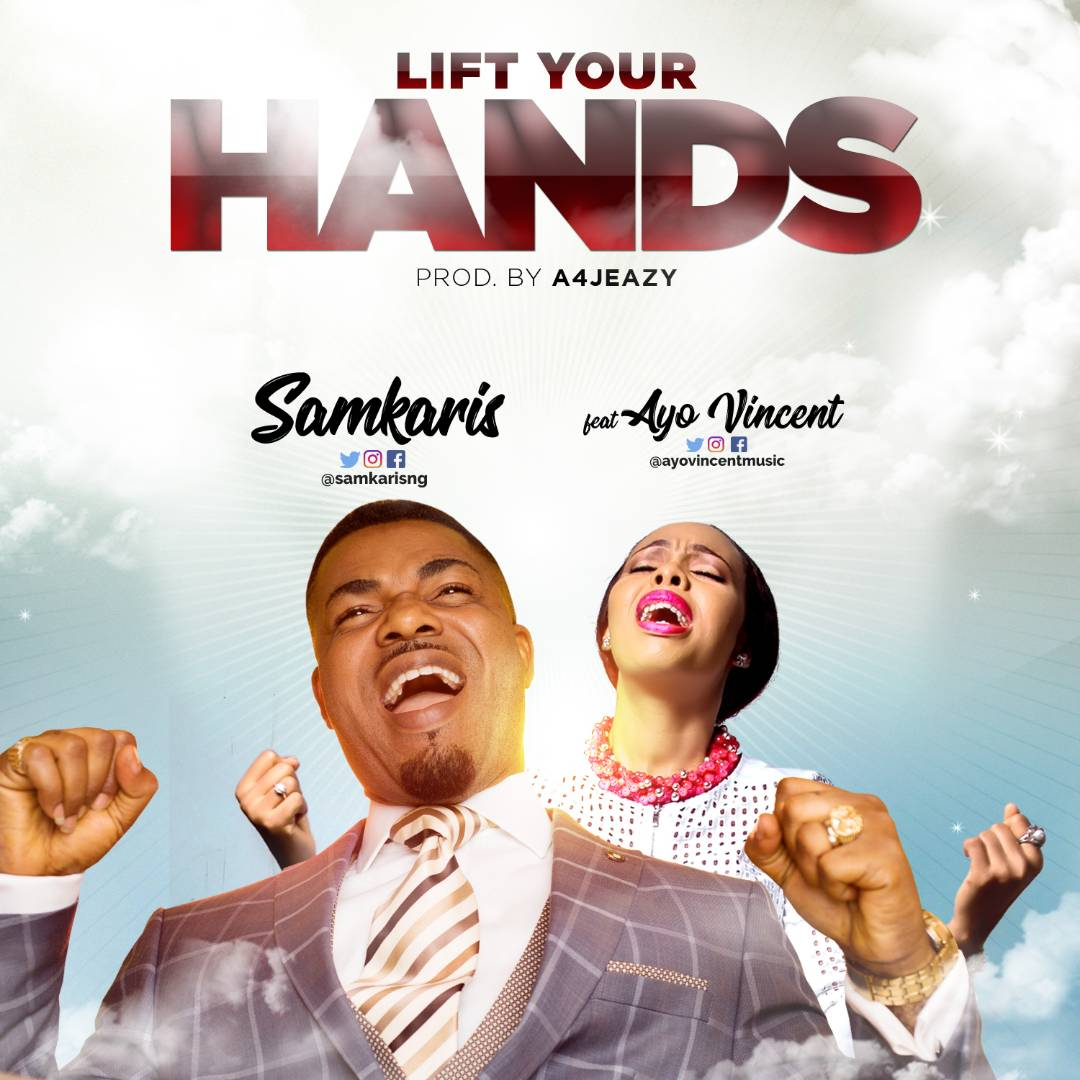 Music: Lift Your Hands ~ Samkaris Ft. Ayo Vincent [@Samkarisng]