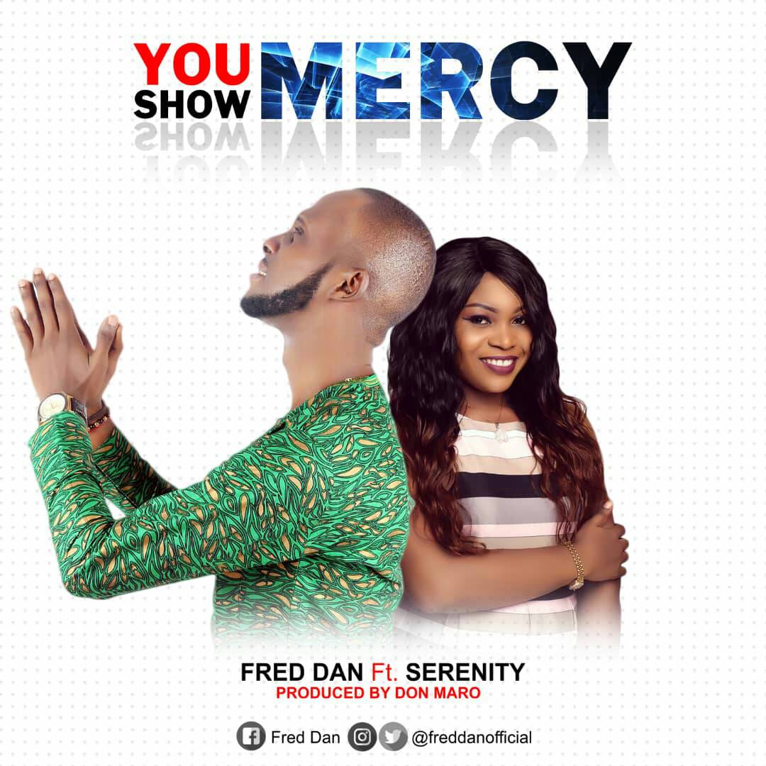 [Music] Fred Dan – You Show Mercy Ft. Serenity