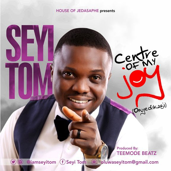 Centre Of My Joy ~ Seyi Tom
