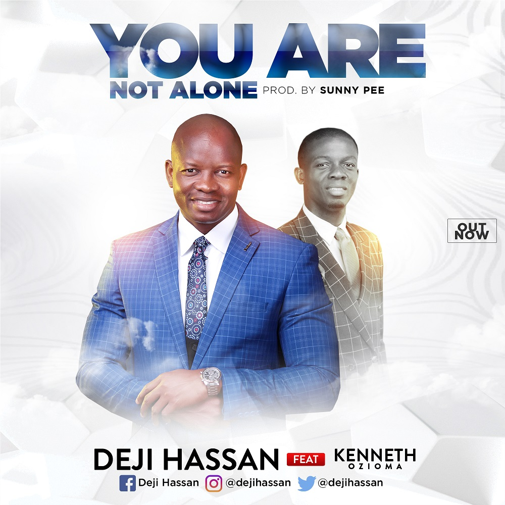 Music: You Are Not Alone ~ Deji Hassan Ft. Kenneth Ozioma [@DejiHassan]