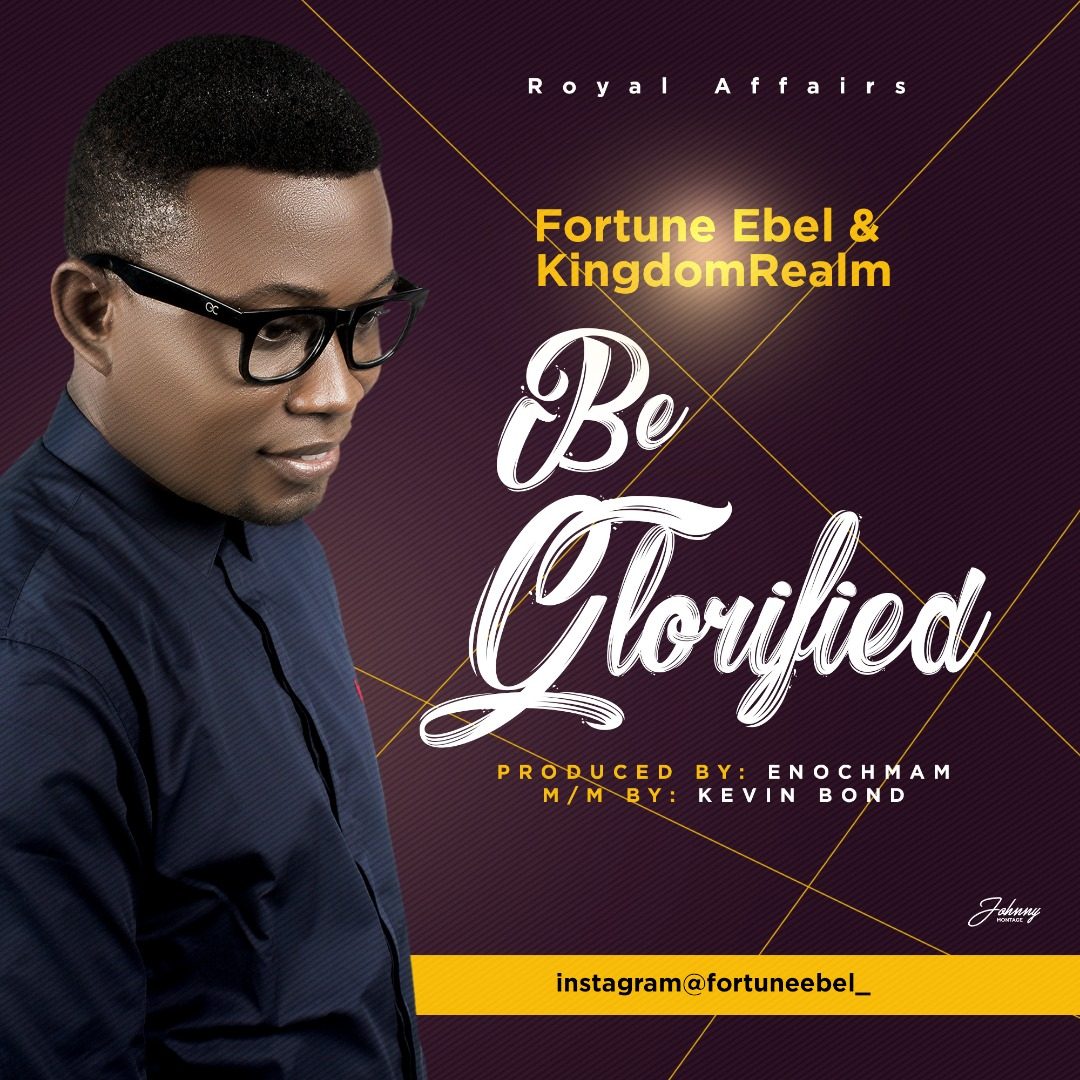 Music: Be Glorified (Audio & Video) ~ Fortune Ebel [@Fortuneebel]