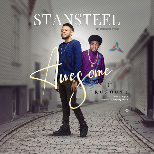 Stansteel ~ Awesome Ft. Tru South