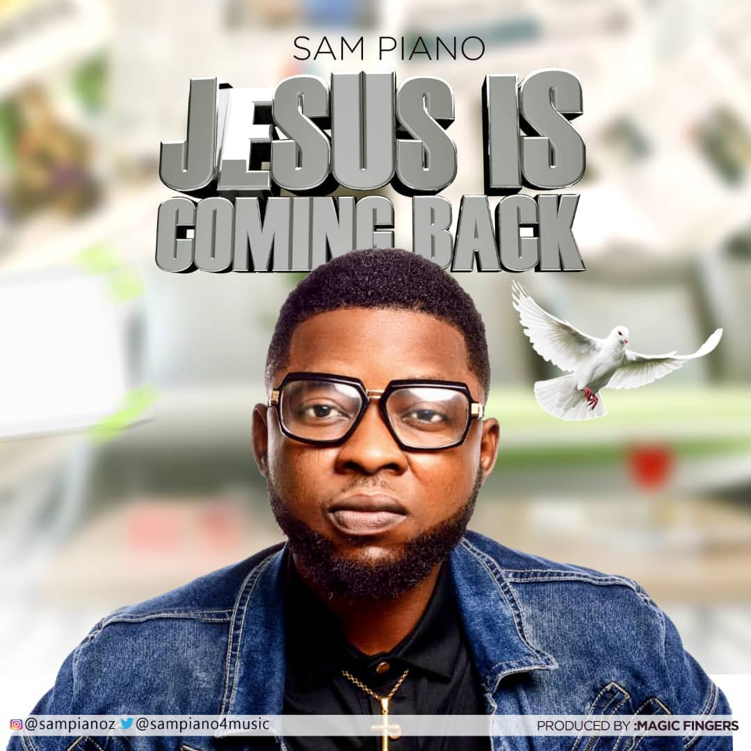 Music: Jesus Is Coming Back ~ Sampiano [@sampiano4music]