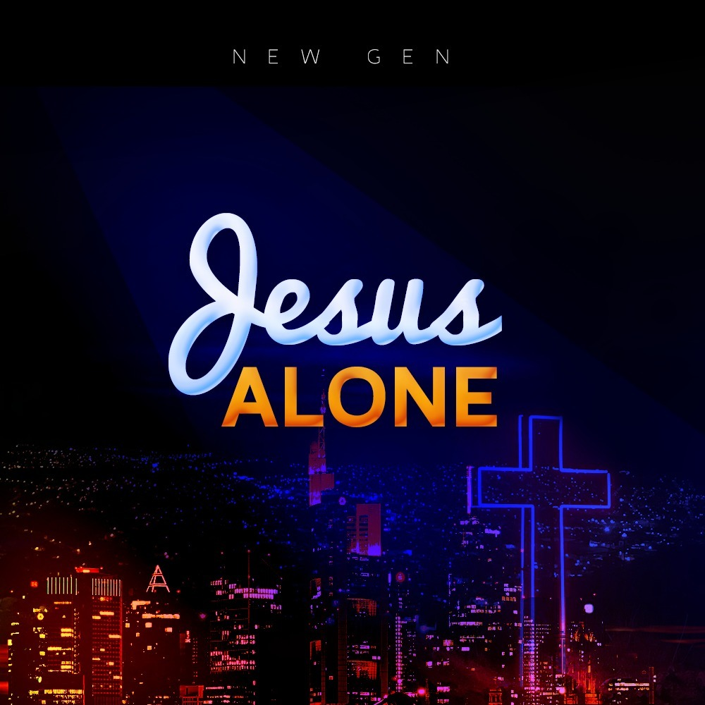 Jesus Alone ~ New Gen