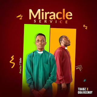 Miracle Service ~ Oba Reengy Ft. TBabz