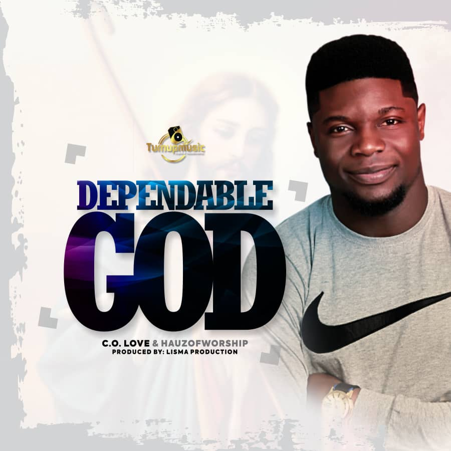 Music: Dependable God ~ C.O. Love & Hauz Of Worship [@RealColove]