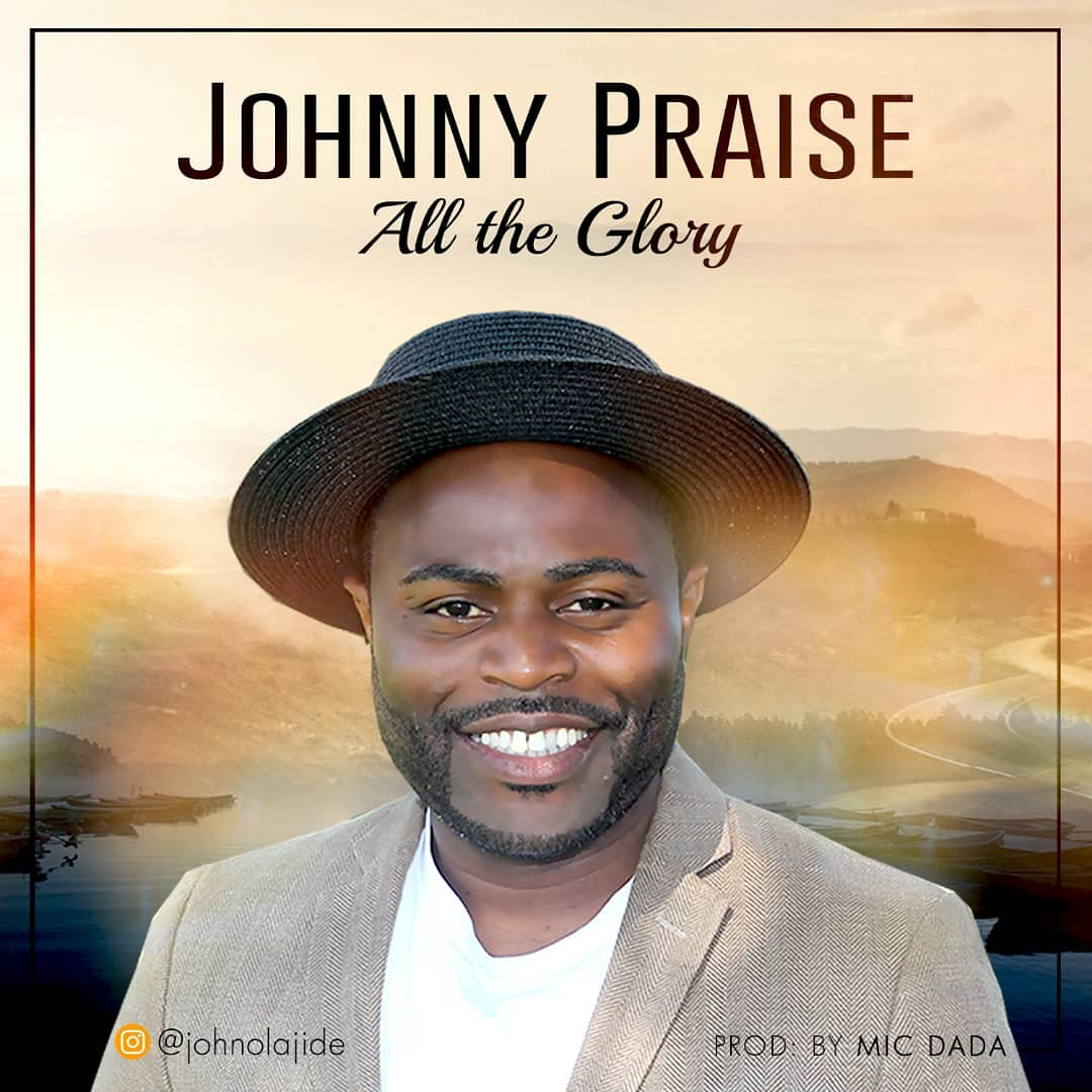 Music: All The Glory ~ Johnny Praise