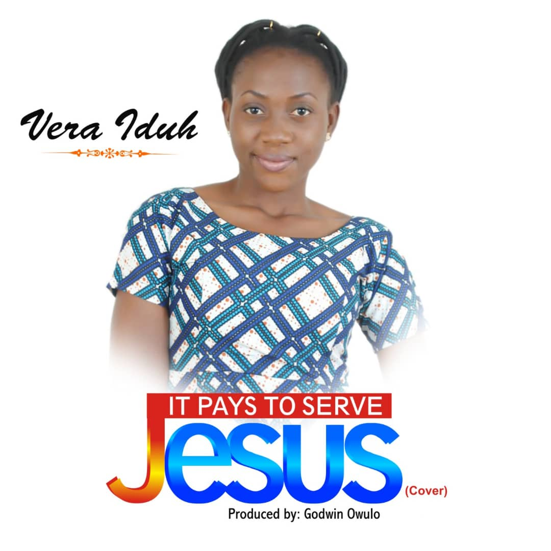 It Pays To Serve Jesus ~ Vera Iduh